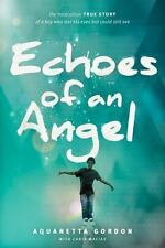 Echoes of an Angel: The Miraculous True Story of a Boy Who Lost His-ExLibrary