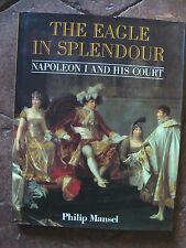 The Eagle in Splendour NAPOLEON LAND HIS COURT par philip mansel