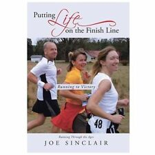Putting Life on the Finish Line : Running to Victory by Joe Sinclair (2013,...