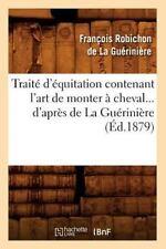 Traite D'Equitation Contenant L'Art de Monter a Cheval D'Apres de La Gueriniere