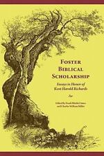 Foster Biblical Scholarship : Essays in Honor of Kent Harold Richards by...