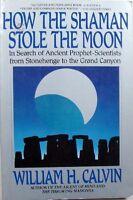 HOW THE SHAMAN STOLE THE MOON - WILLIAM H. CALVIN