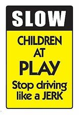 Slow Children at Play Stop Driving Like a Jerk Aluminum Metal 8x12 Parking Sign