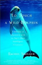 To Touch a Wild Dolphin: A Journey of Discovery wi