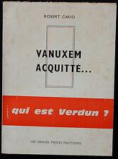 A/ Robert Cario VANUXEM ACQUITTE...QUI EST VERDUN Les grands procès politiques