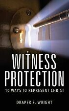 NEW Witness Protection: 10 Ways to Represent Christ by Draper S. Wright