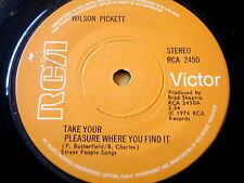 "WILSON PICKETT - TAKE YOUR PLEASURE WHERE YOU FIND IT  7"" VINYL"