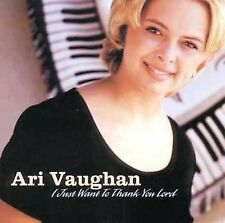 I Just Want to Thank You Lord by Ari Vaughan (CD, Sep-1999, Freeland)