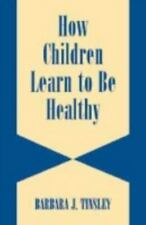 How Children Learn to be Healthy (Cambridge Studies on Child and Adole-ExLibrary