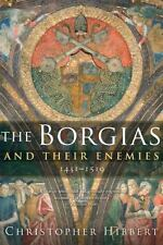 The Borgias and Their Enemies: 1431-1519: By Hibbert, Christopher