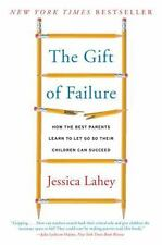 The Gift of Failure: How the Best Parents Learn to Let Go So Their Children Can