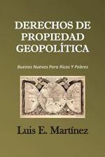 Derechos de Propiedad Geopolítica : Buenas Nuevas para Ricos y Pobres by Luis...
