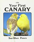Your First Canary (Your First Series) by Pasca, Sue-Rhee 0866220593 The Fast
