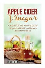 Apple Cider Vinegar, Coconut Oil and Almond Oil for Beginners : Health and...