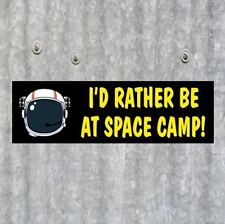 """Funny """"I'D RATHER BE AT SPACE CAMP!"""" astronaut helmet BUMPER STICKER decal NASA"""