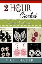 2 Hour Crochet: Vintage Lace Earrings by Vicki Becker (2014, Paperback)