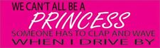 9in x 3in Funny Auto Car Decal Bumper Sticker Women We Can''t All Be a Princess
