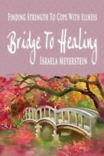 Bridge to Healing: Finding Strength to Cope with Illness (Paperback or Softback)