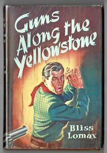 Bliss Lomax - Guns Along The Yellowstone - 1953 1st ED  DUST JACKET!!