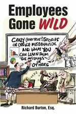 Employees Gone Wild: Crazy and True! Stories of Office Misbehavior, and What Y