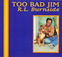 R.L. BURNSIDE - Too Bad Jim [CD]
