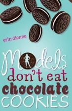 Models Don't Eat Chocolate Cookies by Erin Dionne (Paperback) NEW