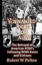 Unwanted Dead or Alive! : An Expose of the Worst Act of Treason in Our...