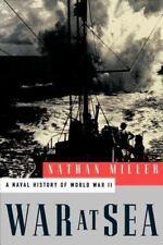 War at Sea: A Naval History of World War II by Miller, Nathan