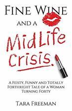 Fine Wine and a MidLife Crisis: A Feisty, Funny, Freeman, Tara,,