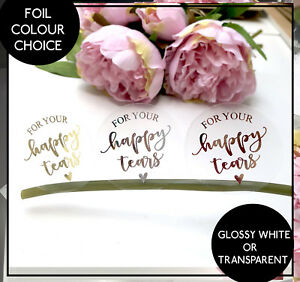 For your happy tears Stickers Labels  Gold, Silver or Rose Gold foil glossy x 24