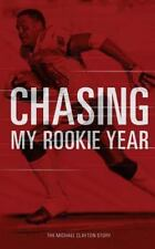 Chasing My Rookie Year : The Michael Clayton Story: By Clayton, Michael