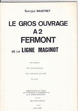 GEORGES MAISTRET - LE GROS OUVRAGE A2 FERMONT de la LIGNE MAGINOT 1982