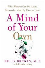 A Mind of Your Own: The Truth About Depression and How Women Can Heal Their Bodi