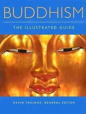 Buddhism: The Illustrated Guide by Kevin Trainor Editor, EUC