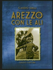 AREZZO CON LE ALI, CLAUDIO GIALLI Aerei storia
