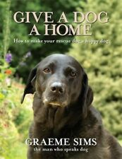New, Give a Dog a Home: How to Make Your Rescue Dog a Happy Dog, Graeme Sims, Bo