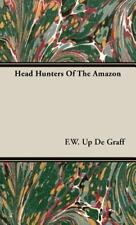 Head Hunters of the Amazon by F. W. Up De Graff (2008, Hardcover)