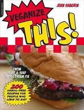 Veganize This!: From Surf and Turf to Ice Cream Pie 200 Animal Free Recipes for…