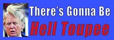 There Will Be Hell Toupeé Anti Donald Trump Funny Bumper Sticker. Roast the...