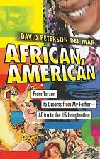 African, American : From Tarzan to Dreams of My Father - Africa in the US...