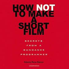 How Not to Make a Short Film: Secrets from a Sundance Programmer Audio CD – Aud