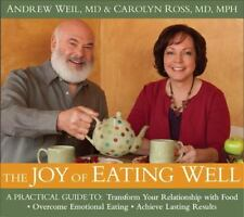 The Joy of Eating Well - by Andrew Weil and Carolyn Ross Audiobook