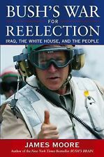 Bush's War For Reelection: Iraq, the White House, and the People, Moore, James,