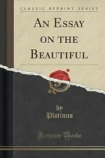 An Essay on the Beautiful (Classic Reprint) by Plotinus Plotinus (2015,...