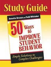 50 Ways to Improve Student Behavior: Simple Solutions to Complex Challenges (Stu