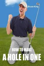 How to Make a Hole in One by Bruce King (2015, Paperback)