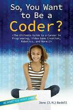 So, You Want to Be a Coder?: The Ultimate Guide to a Career in Programming, Vide