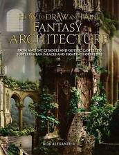 How to Draw and Paint: FANTASY ARCHITECTURE by Rob Alexander, *NEW*