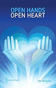 Open Hands Open Heart: Discovering God's Amazing Generosity by Williams, Ifor