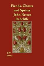 Fiends, Ghosts and Sprites by John Netten Radcliffe (2012, Paperback)